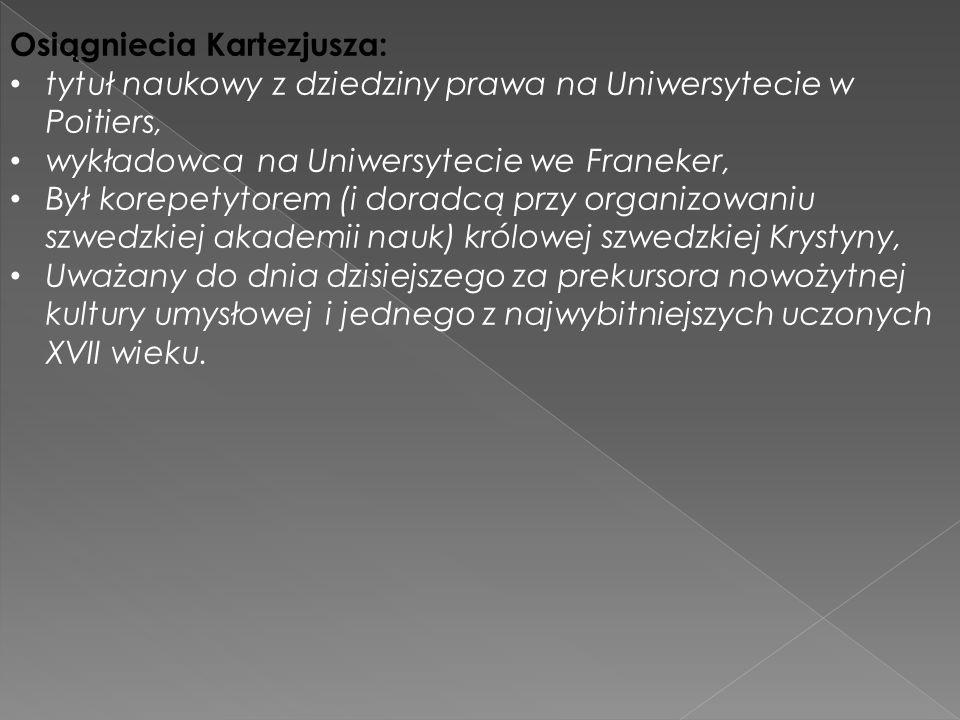 Osiągniecia Kartezjusza: tytuł naukowy z dziedziny prawa na Uniwersytecie w Poitiers, wykładowca na Uniwersytecie we Franeker, Był korepetytorem (i do