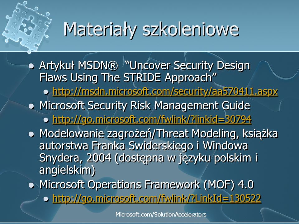 """Materiały szkoleniowe Artykuł MSDN® """"Uncover Security Design Flaws Using The STRIDE Approach"""" http://msdn.microsoft.com/security/aa570411.aspx Microso"""