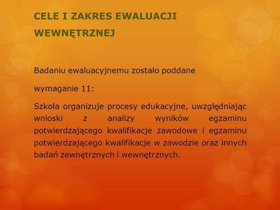 CELE I ZAKRES EWALUACJI WEWNĘTRZNEJ Badaniu ewaluacyjnemu zostało poddane wymaganie 11: Szkoła organizuje procesy edukacyjne, uwzględniając wnioski z