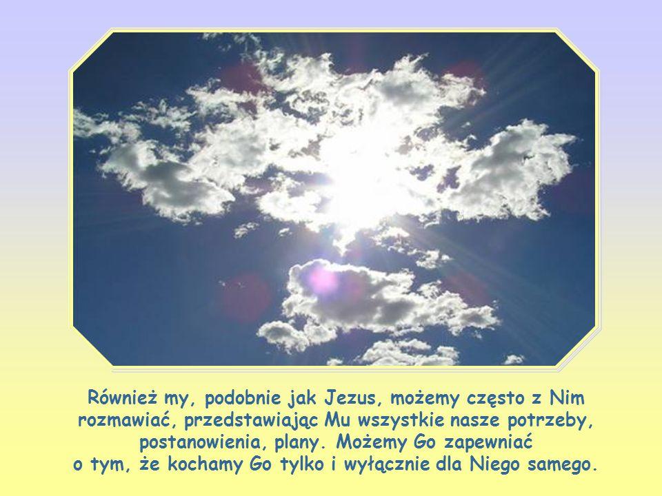 Nasza postawa wobec Boga, jeśli ma być taka sama jak postawa Jezusa, powinna być zawsze zwrócona ku Ojcu, ma być postawą posłuszeństwa dla wypełnienia Jego dzieła.