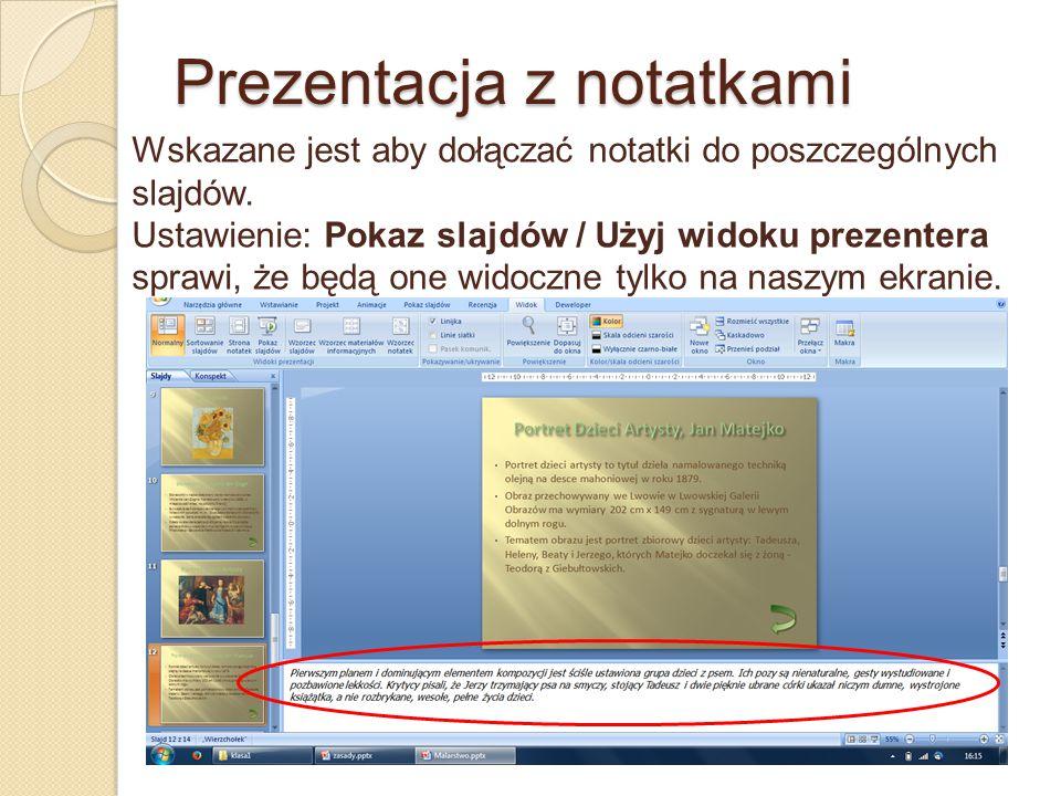 Prezentacja z notatkami Wskazane jest aby dołączać notatki do poszczególnych slajdów. Ustawienie: Pokaz slajdów / Użyj widoku prezentera sprawi, że bę