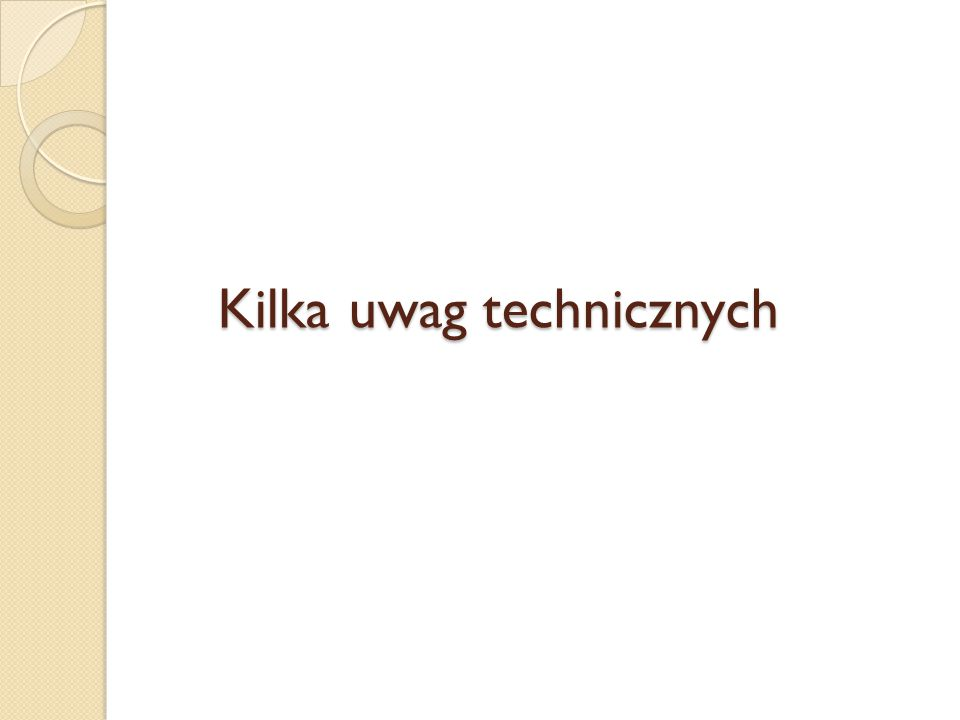 Kilka uwag technicznych