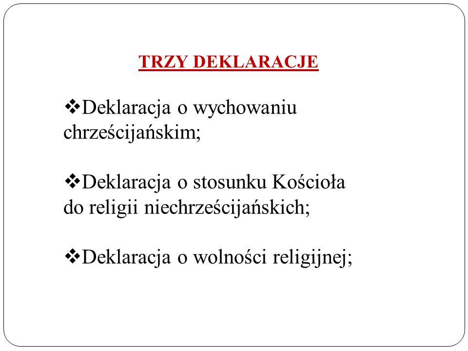 TRZY DEKLARACJE  Deklaracja o wychowaniu chrześcijańskim;  Deklaracja o stosunku Kościoła do religii niechrześcijańskich;  Deklaracja o wolności religijnej;