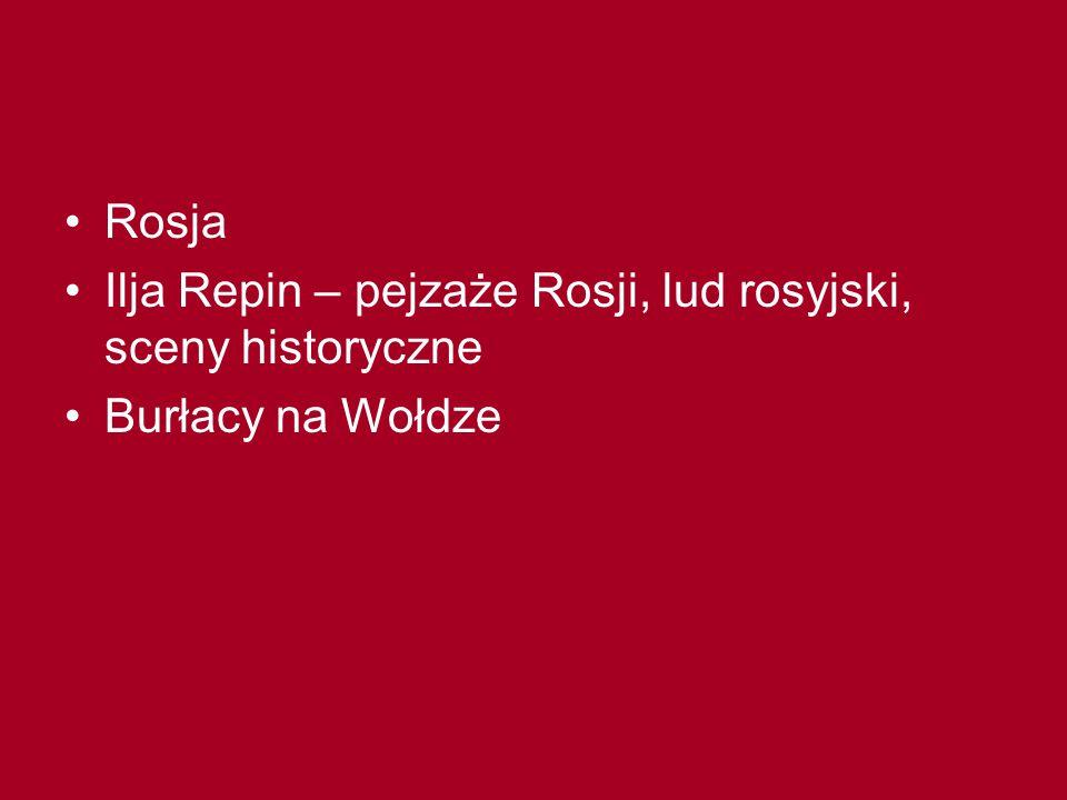 Rosja Ilja Repin – pejzaże Rosji, lud rosyjski, sceny historyczne Burłacy na Wołdze