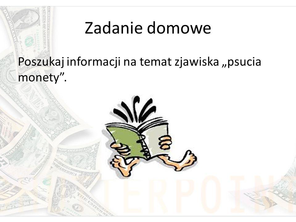 """Zadanie domowe Poszukaj informacji na temat zjawiska """"psucia monety""""."""