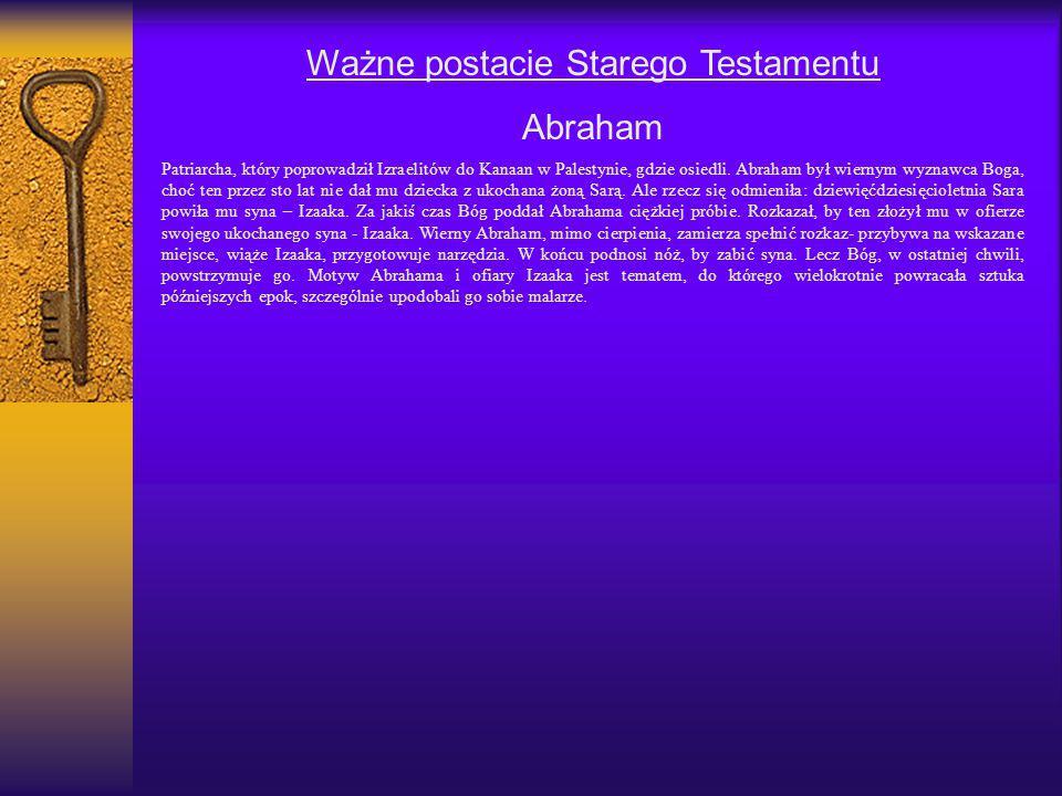 Ważne postacie Starego Testamentu Abraham Patriarcha, który poprowadził Izraelitów do Kanaan w Palestynie, gdzie osiedli. Abraham był wiernym wyznawca