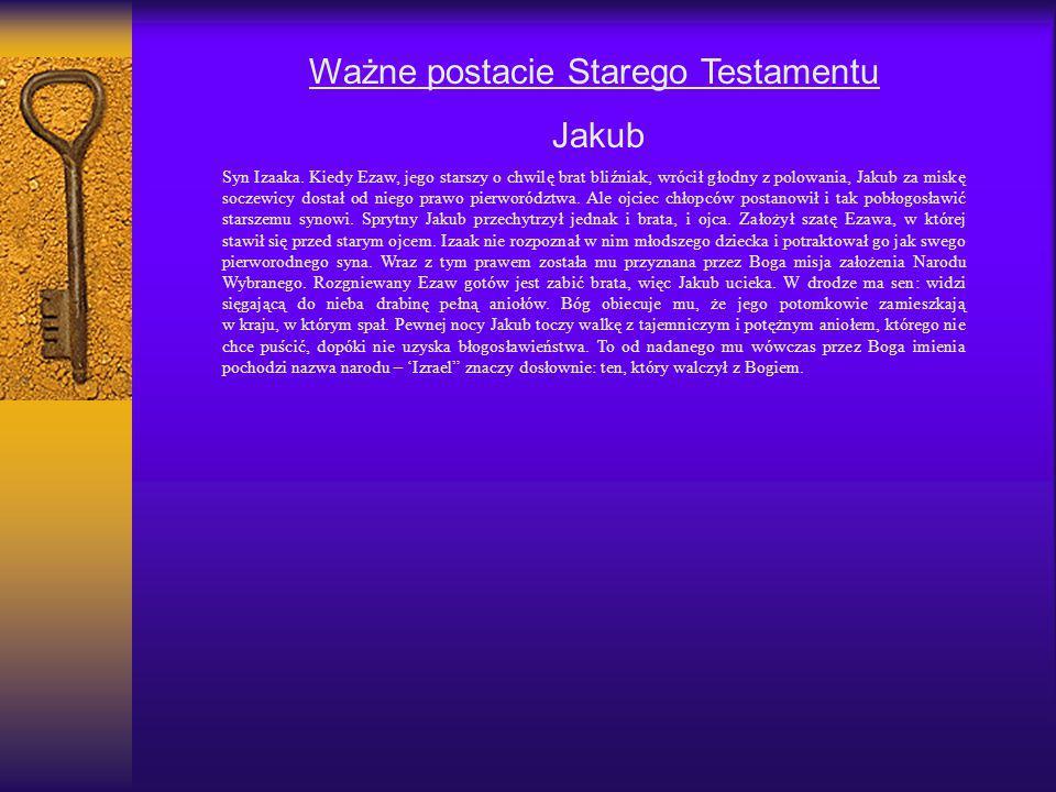 Ważne postacie Starego Testamentu Jakub Syn Izaaka. Kiedy Ezaw, jego starszy o chwilę brat bliźniak, wrócił głodny z polowania, Jakub za miskę soczewi