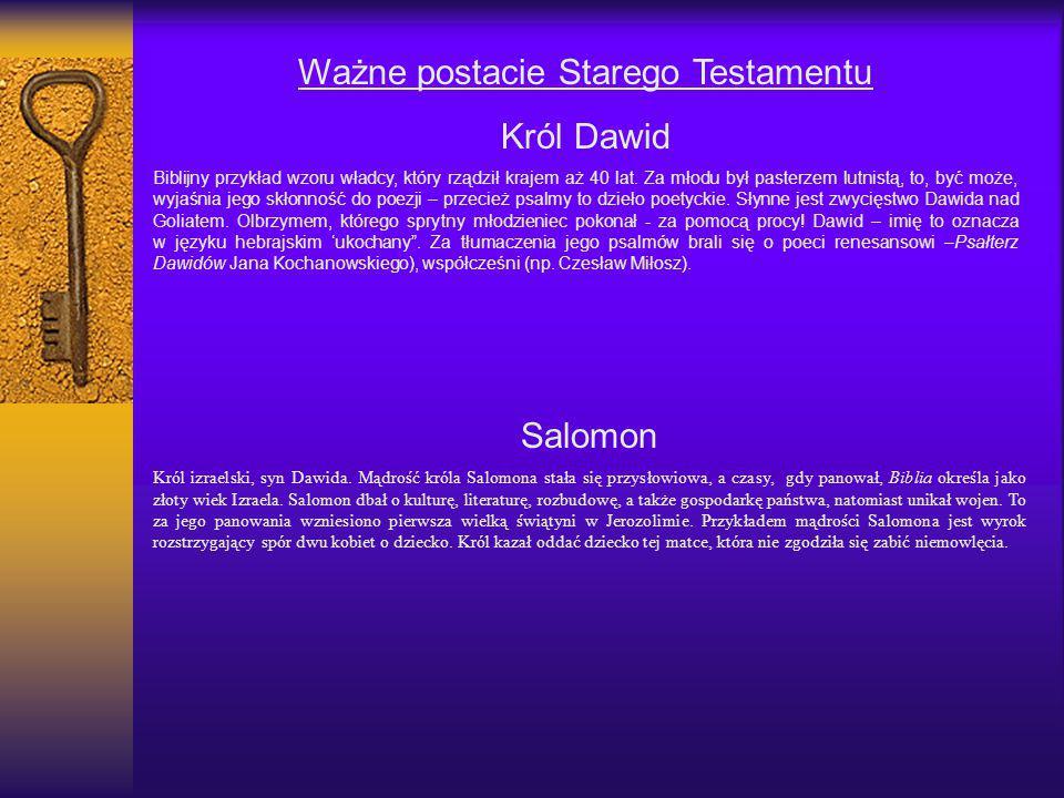 Ważne postacie Starego Testamentu Król Dawid Biblijny przykład wzoru władcy, który rządził krajem aż 40 lat. Za młodu był pasterzem lutnistą, to, być