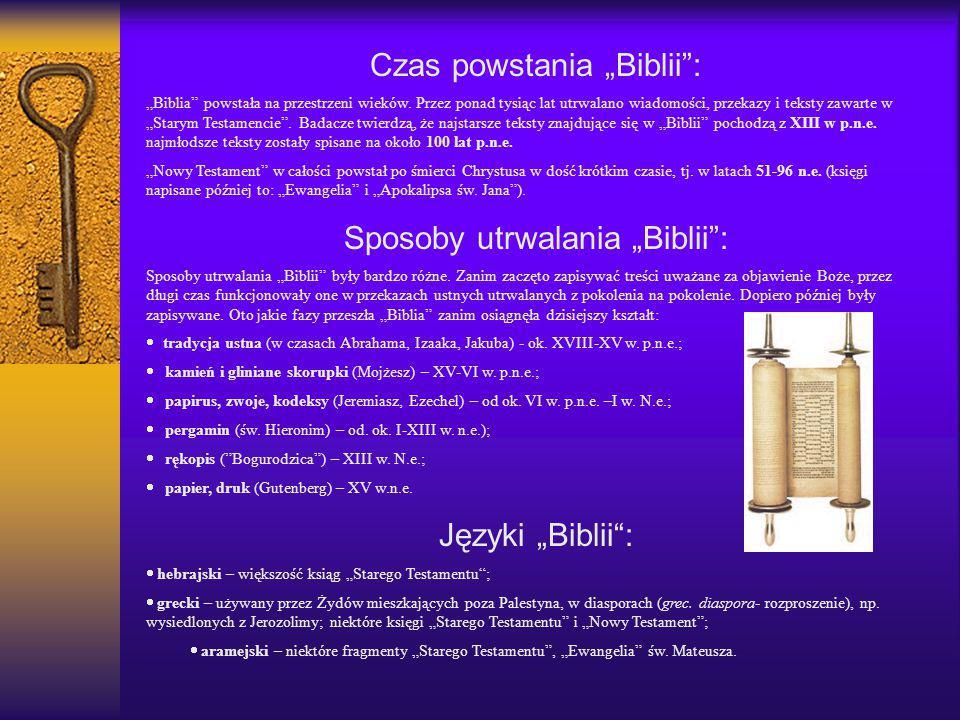 """Czas powstania """"Biblii"""": """"Biblia"""" powstała na przestrzeni wieków. Przez ponad tysiąc lat utrwalano wiadomości, przekazy i teksty zawarte w """"Starym Tes"""