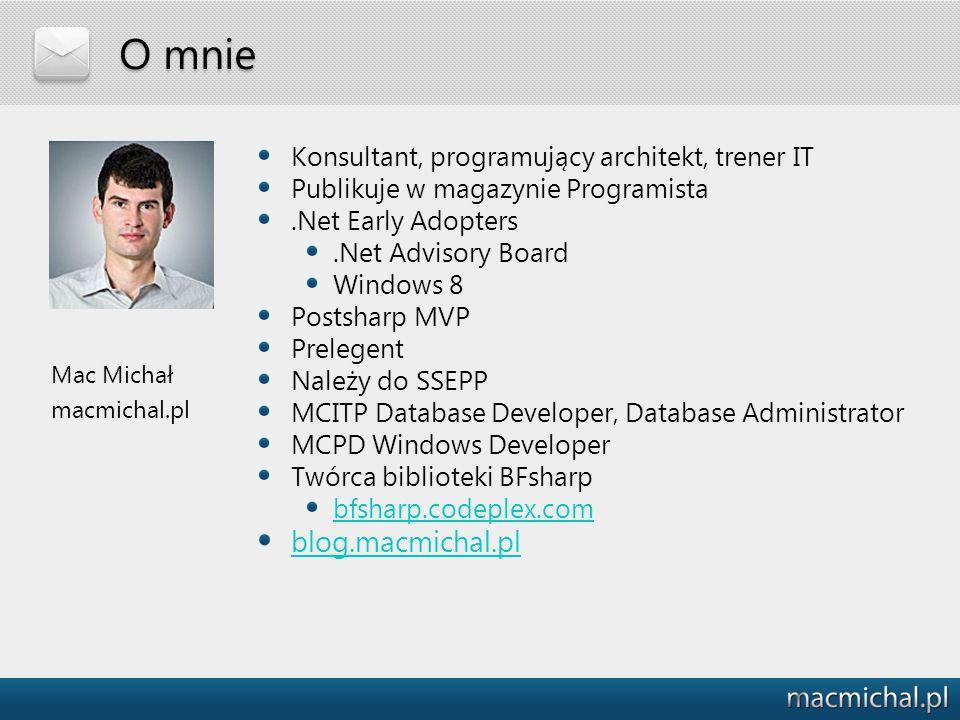 O mnie Konsultant, programujący architekt, trener IT Publikuje w magazynie Programista.Net Early Adopters.Net Advisory Board Windows 8 Postsharp MVP P