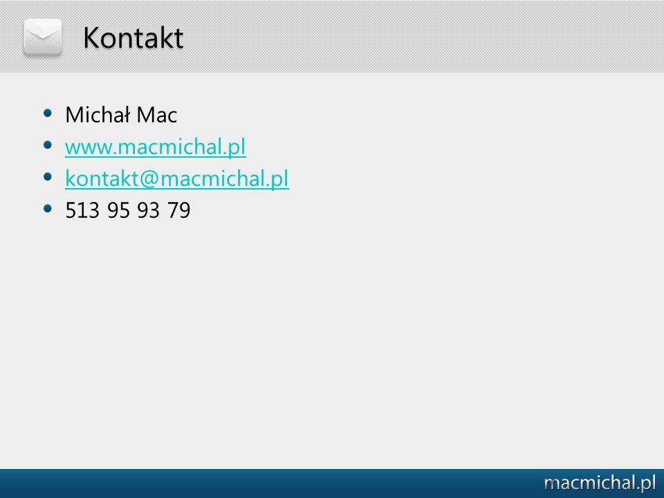 Kontakt Michał Mac www.macmichal.pl kontakt@macmichal.pl 513 95 93 79