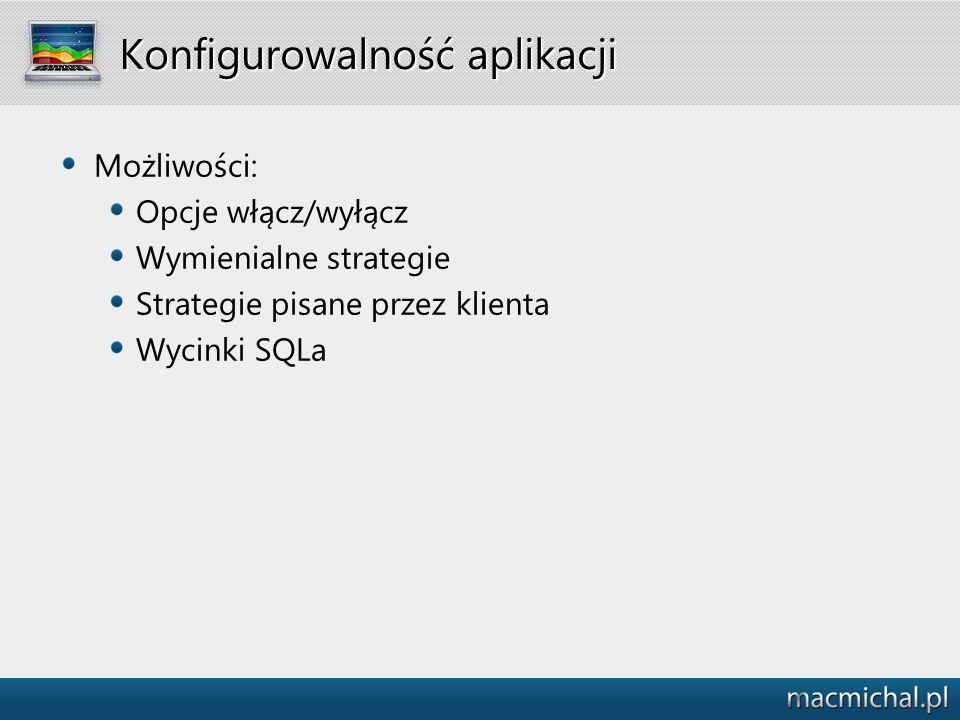Konfigurowalność aplikacji Możliwości: Opcje włącz/wyłącz Wymienialne strategie Strategie pisane przez klienta Wycinki SQLa