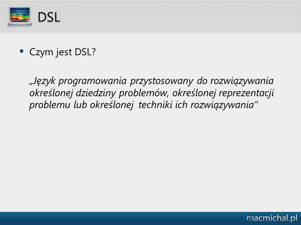 """DSL Czym jest DSL? """"Język programowania przystosowany do rozwiązywania określonej dziedziny problemów, określonej reprezentacji problemu lub określone"""