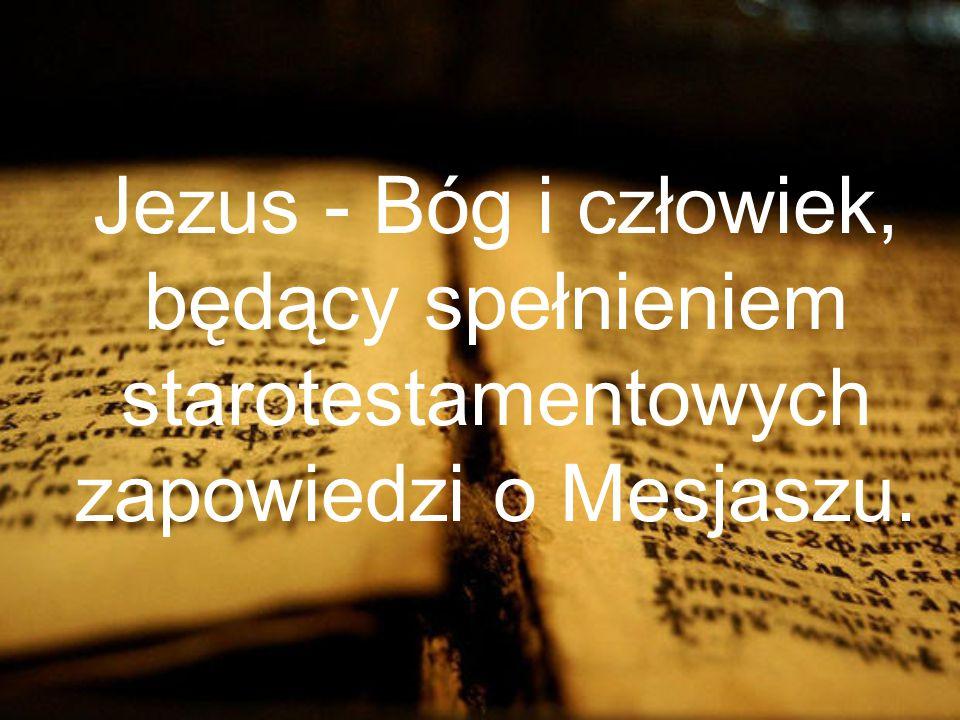 Jezus - Bóg i człowiek, będący spełnieniem starotestamentowych zapowiedzi o Mesjaszu.