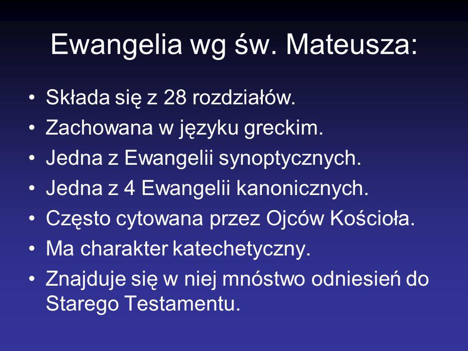 Ewangelia wg św. Mateusza: Składa się z 28 rozdziałów. Zachowana w języku greckim. Jedna z Ewangelii synoptycznych. Jedna z 4 Ewangelii kanonicznych.