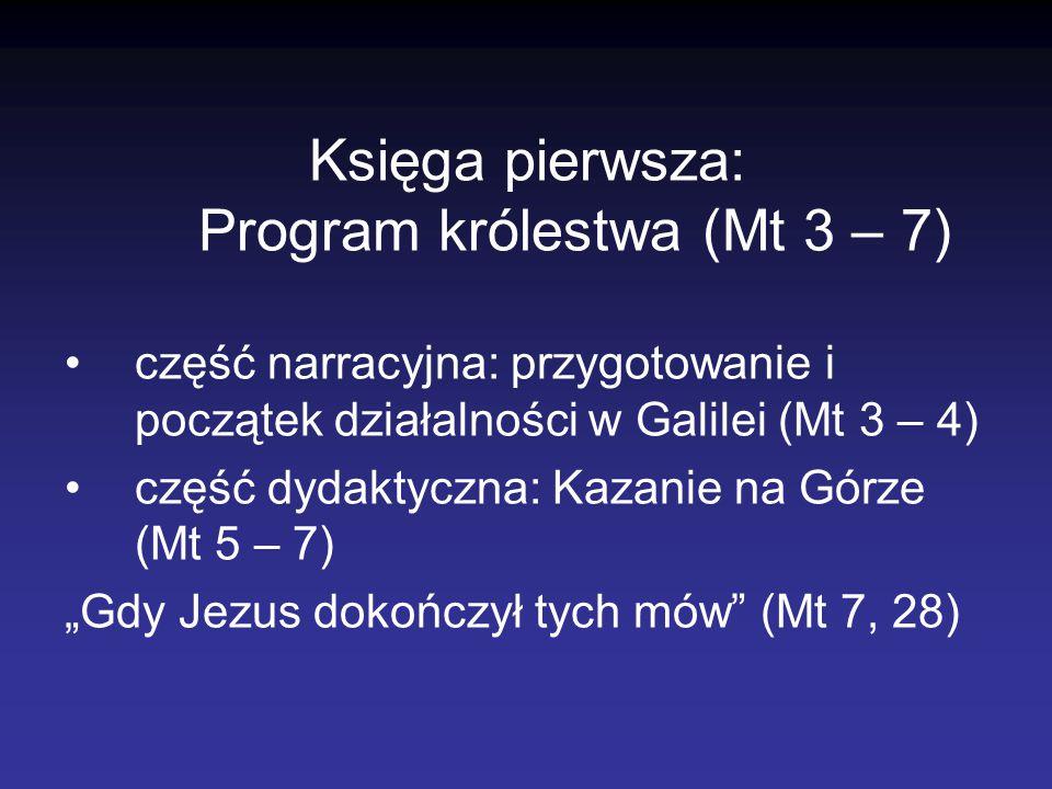 Księga pierwsza: Program królestwa (Mt 3 – 7) część narracyjna: przygotowanie i początek działalności w Galilei (Mt 3 – 4) część dydaktyczna: Kazanie
