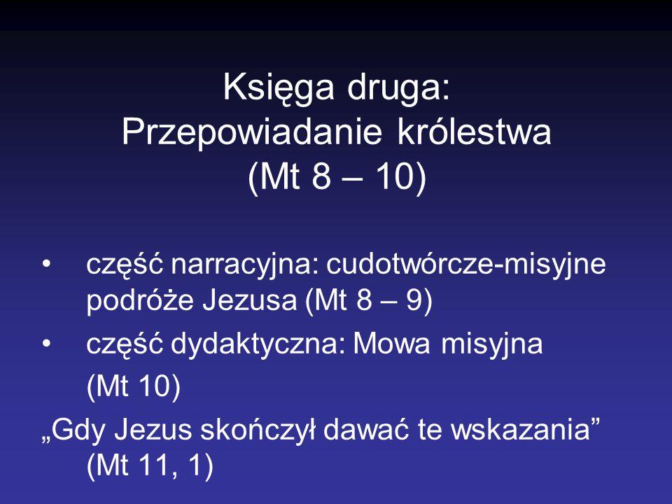 Księga druga: Przepowiadanie królestwa (Mt 8 – 10) część narracyjna: cudotwórcze-misyjne podróże Jezusa (Mt 8 – 9) część dydaktyczna: Mowa misyjna (Mt