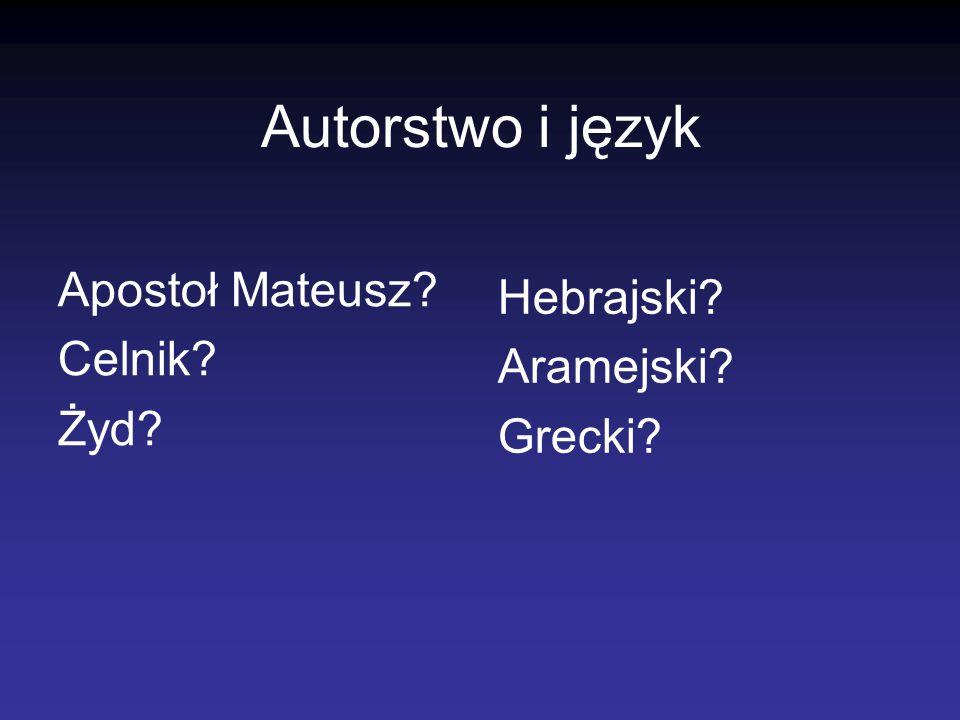 Autorstwo i język Apostoł Mateusz? Celnik? Żyd? Hebrajski? Aramejski? Grecki?