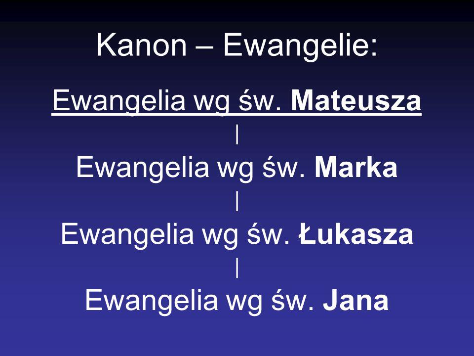 Kanon – Ewangelie: Ewangelia wg św. Mateusza | Ewangelia wg św. Marka | Ewangelia wg św. Łukasza | Ewangelia wg św. Jana