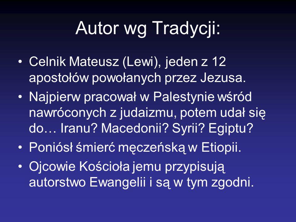 Autor wg Tradycji: Celnik Mateusz (Lewi), jeden z 12 apostołów powołanych przez Jezusa. Najpierw pracował w Palestynie wśród nawróconych z judaizmu, p