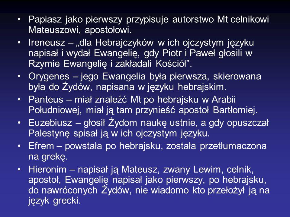 """Papiasz jako pierwszy przypisuje autorstwo Mt celnikowi Mateuszowi, apostołowi. Ireneusz – """"dla Hebrajczyków w ich ojczystym języku napisał i wydał Ew"""