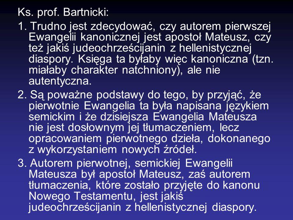 Ks. prof. Bartnicki: 1. Trudno jest zdecydować, czy autorem pierwszej Ewangelii kanonicznej jest apostoł Mateusz, czy też jakiś judeochrześcijanin z h