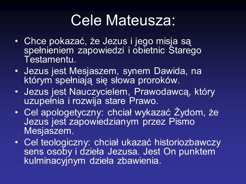 Cele Mateusza: Chce pokazać, że Jezus i jego misja są spełnieniem zapowiedzi i obietnic Starego Testamentu. Jezus jest Mesjaszem, synem Dawida, na któ