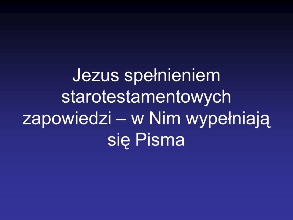 Jezus spełnieniem starotestamentowych zapowiedzi – w Nim wypełniają się Pisma