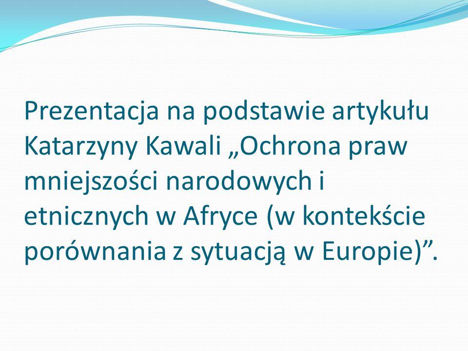 """Prezentacja na podstawie artykułu Katarzyny Kawali """"Ochrona praw mniejszości narodowych i etnicznych w Afryce (w kontekście porównania z sytuacją w Europie) ."""