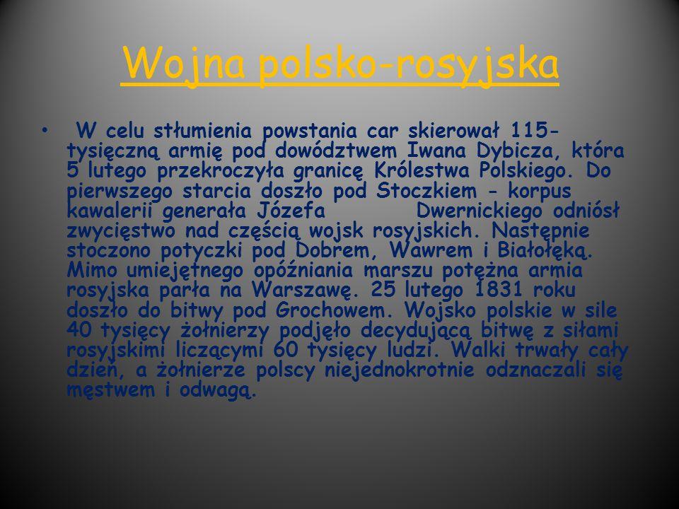Wojna polsko-rosyjska W celu stłumienia powstania car skierował 115- tysięczną armię pod dowództwem Iwana Dybicza, która 5 lutego przekroczyła granicę