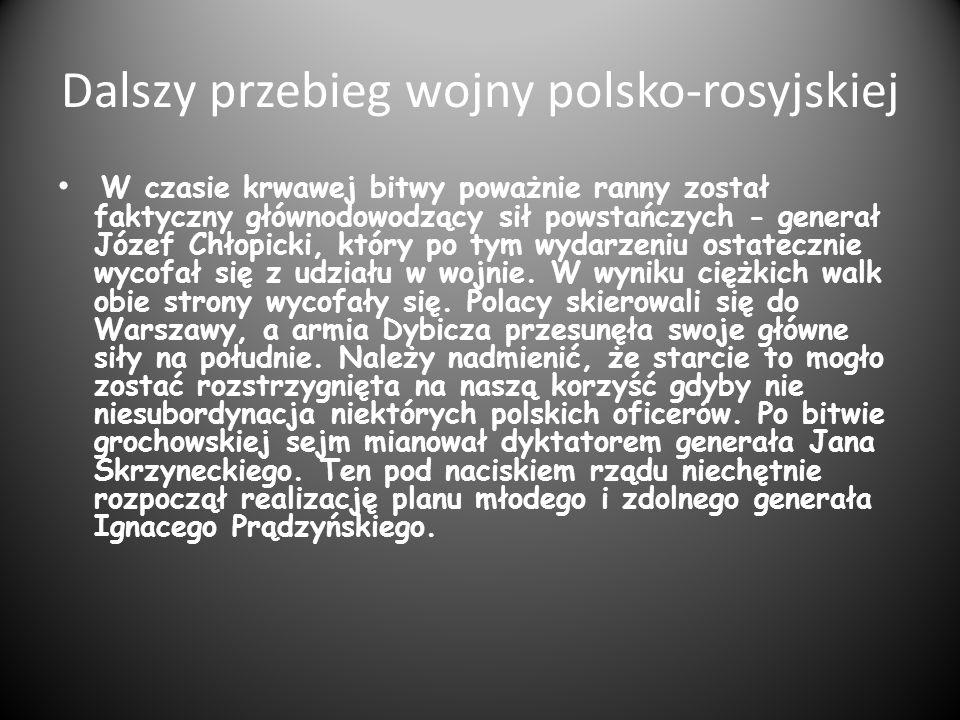 Dalszy przebieg wojny polsko-rosyjskiej W czasie krwawej bitwy poważnie ranny został faktyczny głównodowodzący sił powstańczych - generał Józef Chłopi