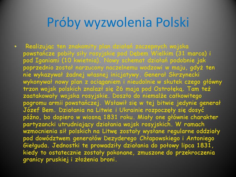Próby wyzwolenia Polski Realizując ten znakomity plan działań zaczepnych wojska powstańcze pobiły siły rosyjskie pod Dębem Wielkim (31 marca) i pod Ig