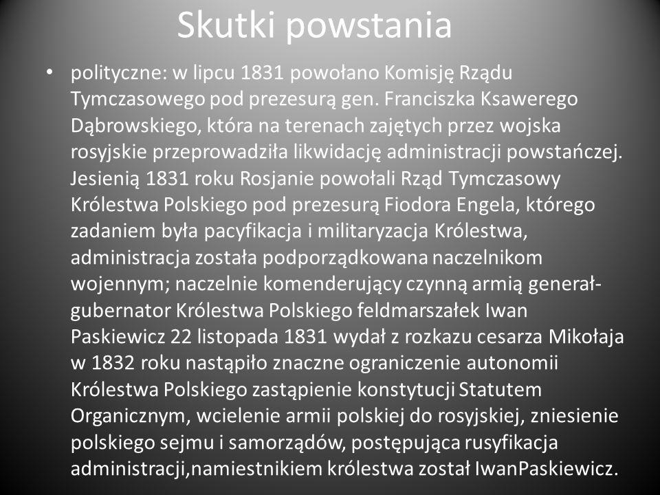 Skutki powstania polityczne: w lipcu 1831 powołano Komisję Rządu Tymczasowego pod prezesurą gen. Franciszka Ksawerego Dąbrowskiego, która na terenach