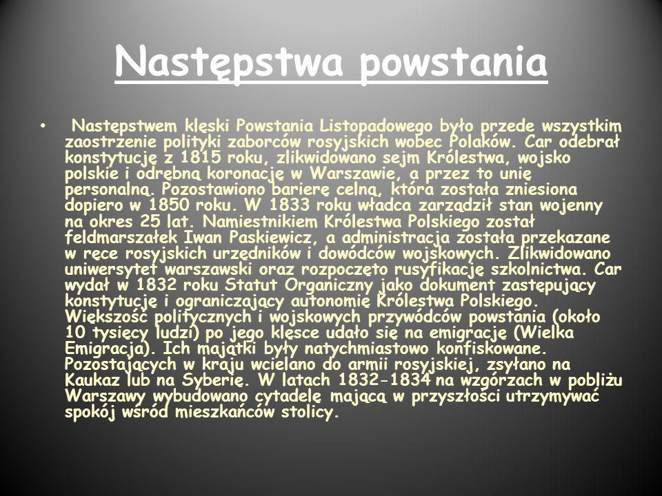 Następstwa powstania Następstwem klęski Powstania Listopadowego było przede wszystkim zaostrzenie polityki zaborców rosyjskich wobec Polaków. Car odeb