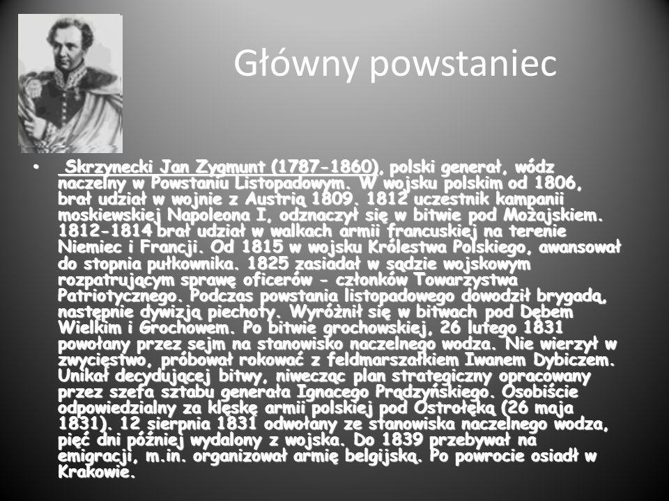 Główny powstaniec Skrzynecki Jan Zygmunt (1787-1860), polski generał, wódz naczelny w Powstaniu Listopadowym. W wojsku polskim od 1806, brał udział w