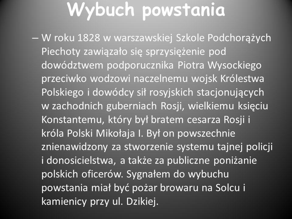 Wybuch powstania – W roku 1828 w warszawskiej Szkole Podchorążych Piechoty zawiązało się sprzysiężenie pod dowództwem podporucznika Piotra Wysockiego