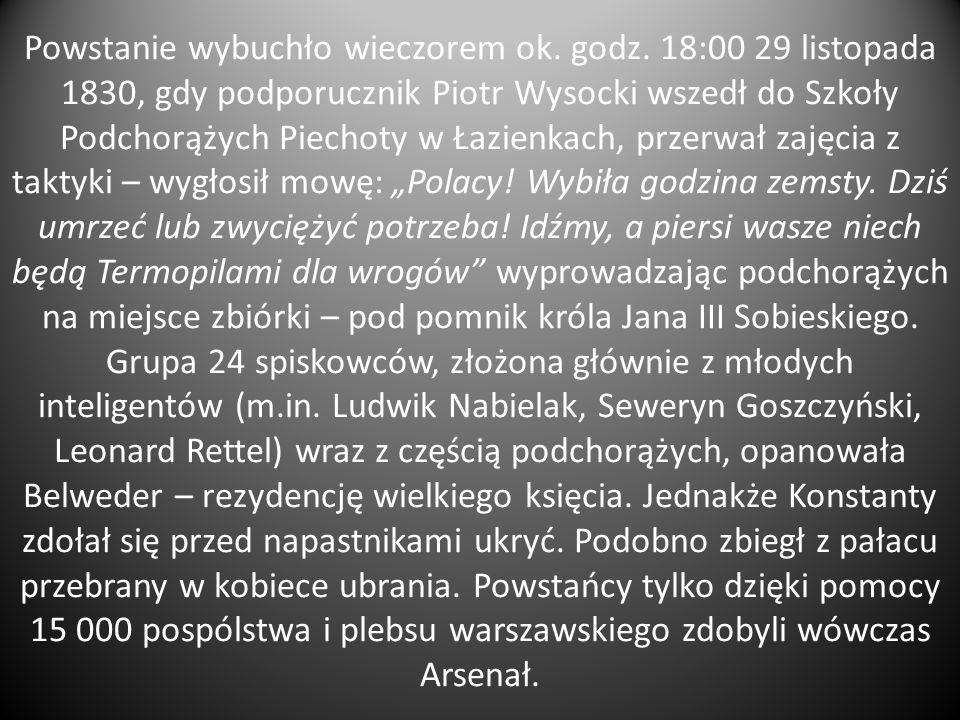 Powstanie wybuchło wieczorem ok. godz. 18:00 29 listopada 1830, gdy podporucznik Piotr Wysocki wszedł do Szkoły Podchorążych Piechoty w Łazienkach, pr