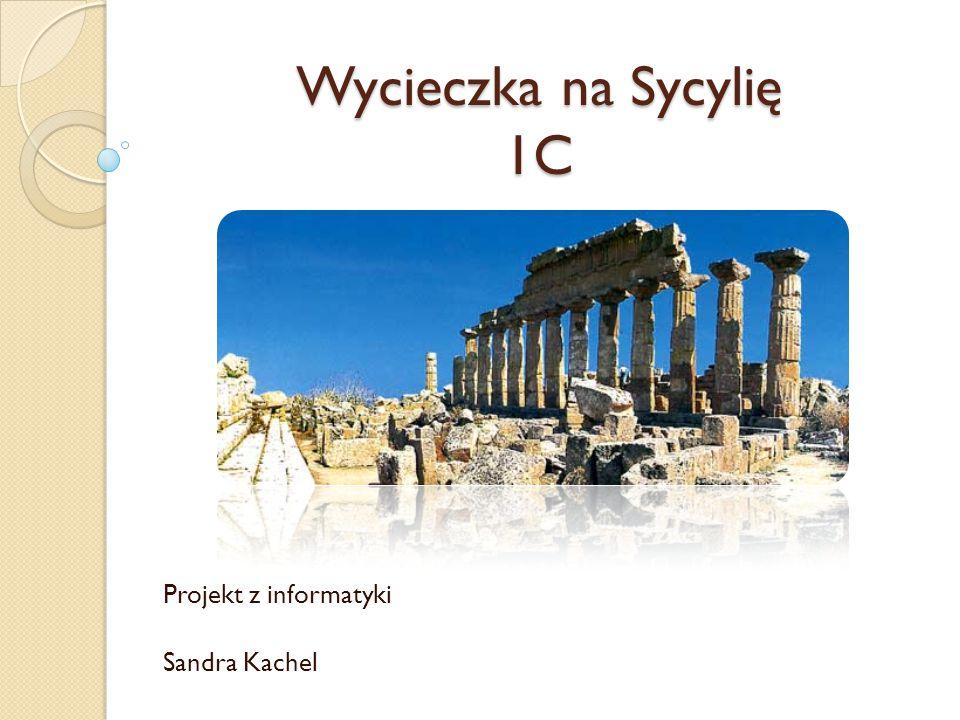 Wycieczka na Sycylię 1C Projekt z informatyki Sandra Kachel