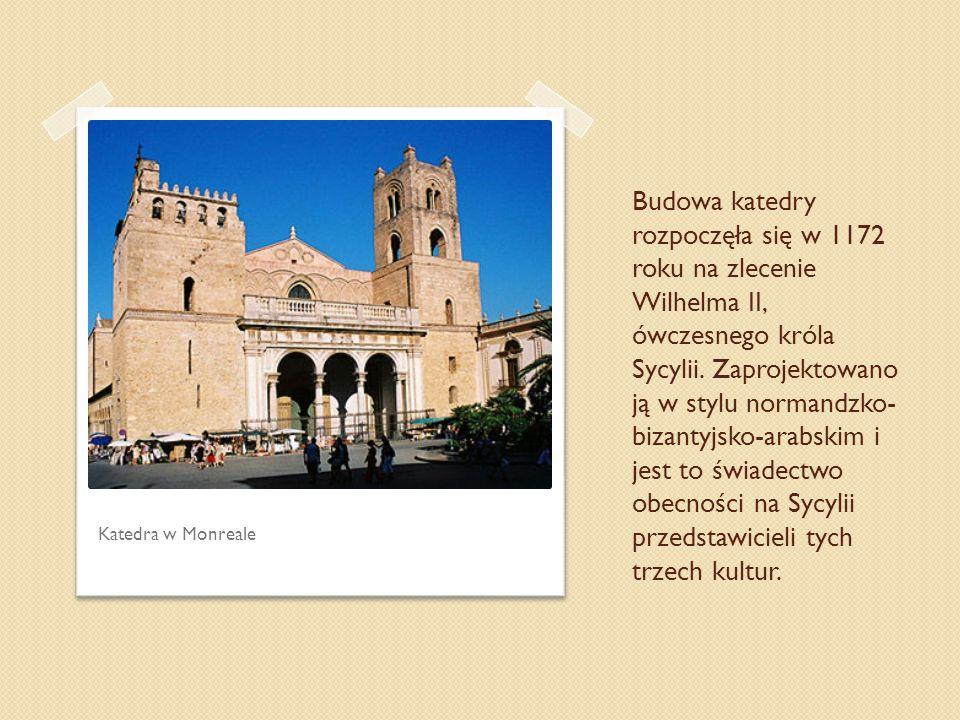 Budowa katedry rozpoczęła się w 1172 roku na zlecenie Wilhelma II, ówczesnego króla Sycylii. Zaprojektowano ją w stylu normandzko- bizantyjsko-arabski