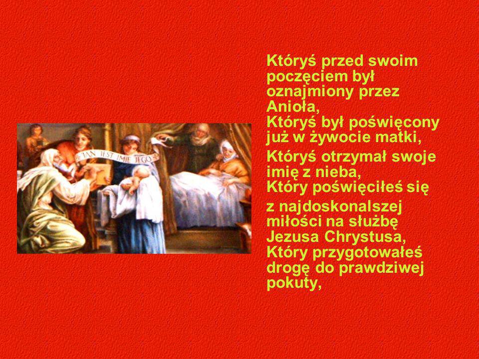 Któryś przed swoim poczęciem był oznajmiony przez Anioła, Któryś był poświęcony już w żywocie matki, Któryś otrzymał swoje imię z nieba, Który poświęc