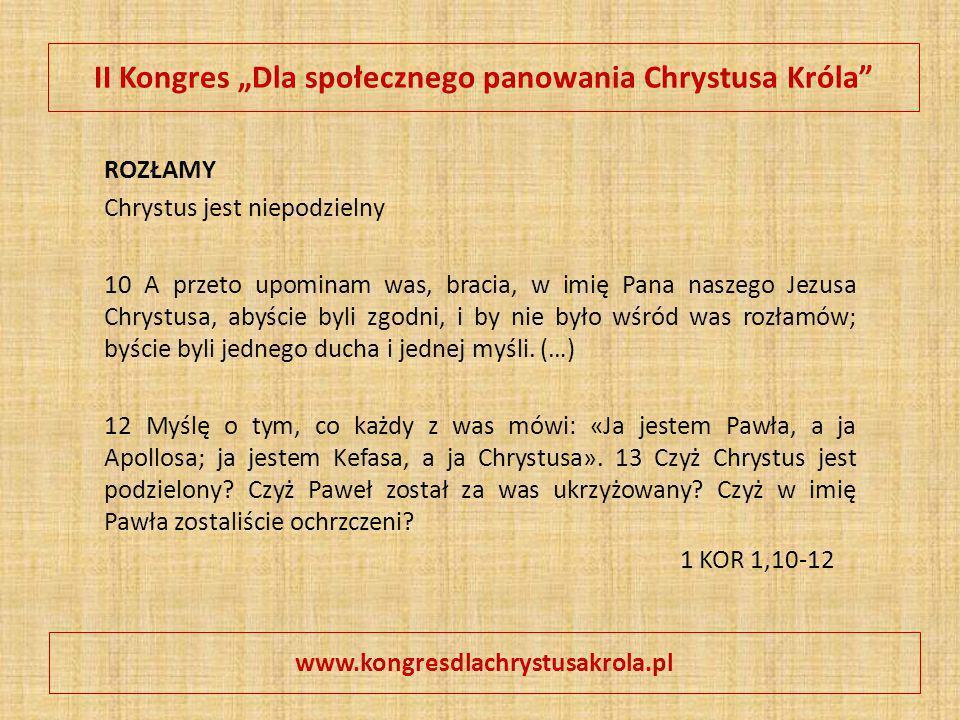 """II Kongres """"Dla społecznego panowania Chrystusa Króla"""" ROZŁAMY Chrystus jest niepodzielny 10 A przeto upominam was, bracia, w imię Pana naszego Jezusa"""