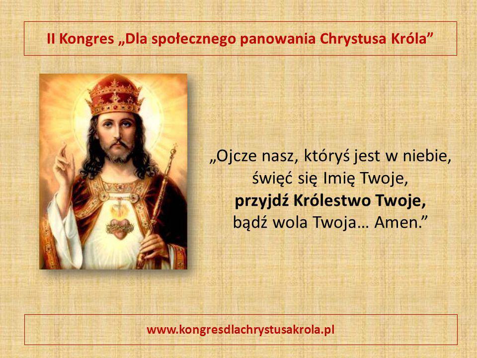 """II Kongres """"Dla społecznego panowania Chrystusa Króla"""" www.kongresdlachrystusakrola.pl """"Ojcze nasz, któryś jest w niebie, święć się Imię Twoje, przyjd"""
