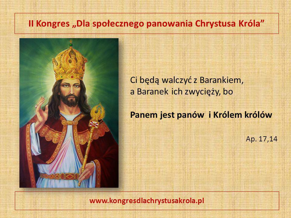 """II Kongres """"Dla społecznego panowania Chrystusa Króla"""" www.kongresdlachrystusakrola.pl Ci będą walczyć z Barankiem, a Baranek ich zwycięży, bo Panem j"""