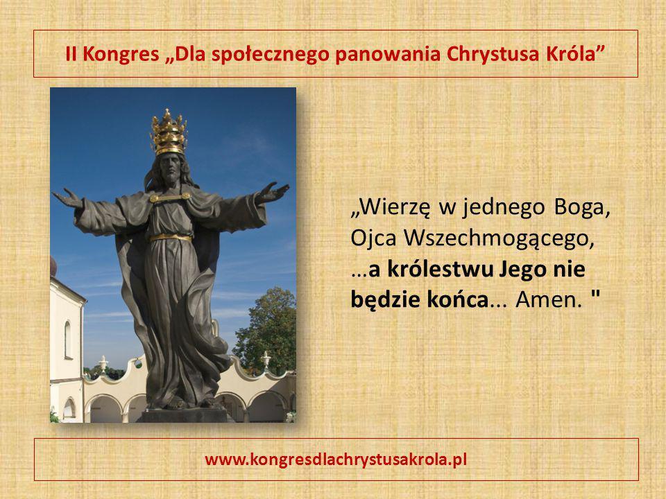 """II Kongres """"Dla społecznego panowania Chrystusa Króla"""" www.kongresdlachrystusakrola.pl """"Wierzę w jednego Boga, Ojca Wszechmogącego, …a królestwu Jego"""