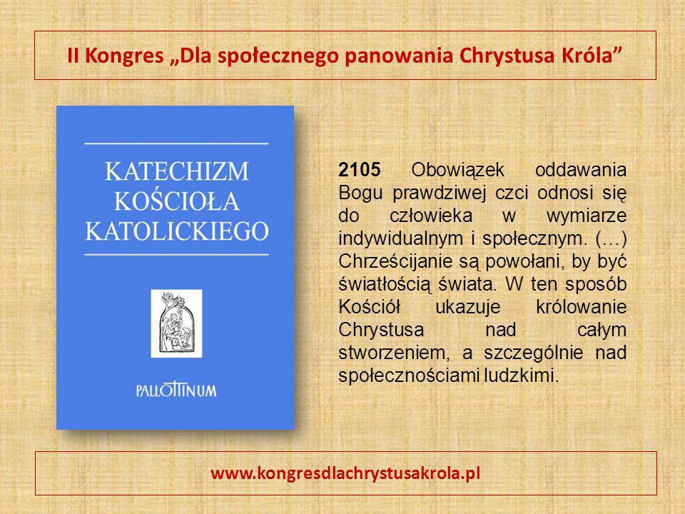 """II Kongres """"Dla społecznego panowania Chrystusa Króla"""" www.kongresdlachrystusakrola.pl 2105 Obowiązek oddawania Bogu prawdziwej czci odnosi się do czł"""