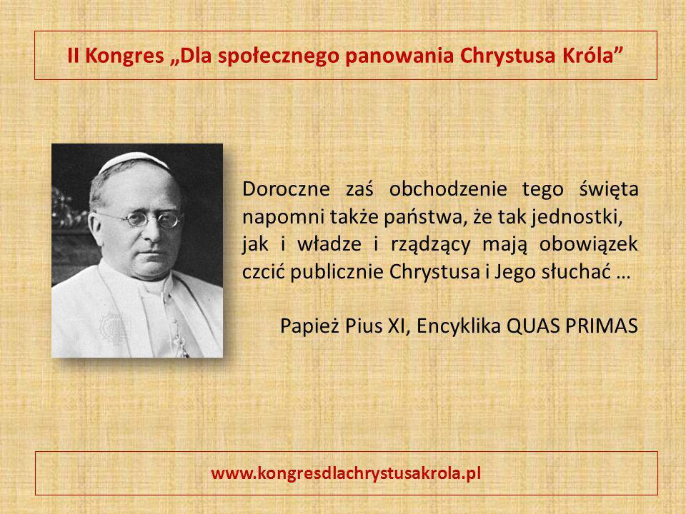 """II Kongres """"Dla społecznego panowania Chrystusa Króla"""" Doroczne zaś obchodzenie tego święta napomni także państwa, że tak jednostki, jak i władze i rz"""