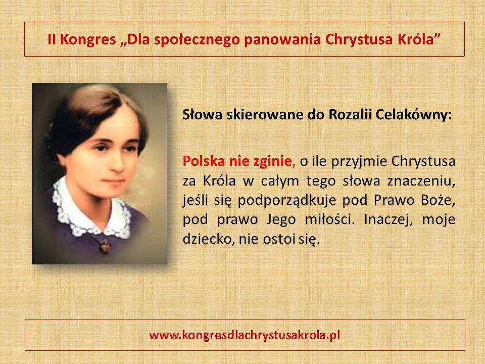 """II Kongres """"Dla społecznego panowania Chrystusa Króla"""" Słowa skierowane do Rozalii Celakówny: Polska nie zginie, o ile przyjmie Chrystusa za Króla w c"""