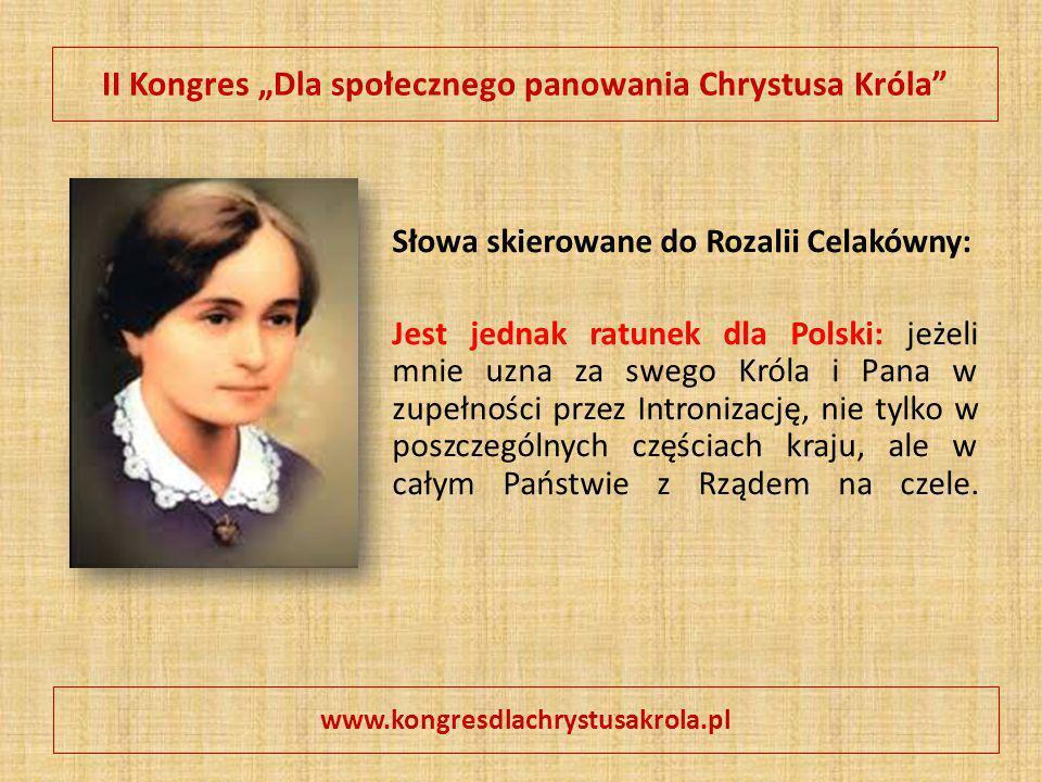 """II Kongres """"Dla społecznego panowania Chrystusa Króla"""" Słowa skierowane do Rozalii Celakówny: Jest jednak ratunek dla Polski: jeżeli mnie uzna za sweg"""