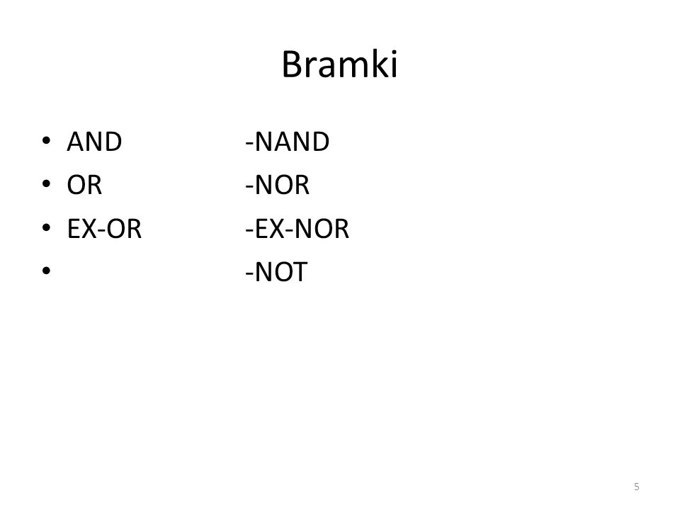 Bramki AND-NAND OR-NOR EX-OR-EX-NOR -NOT 5