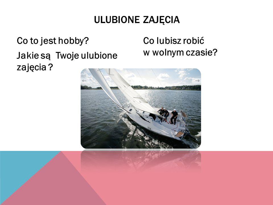 Co to jest hobby? Jakie są Twoje ulubione zajęcia ? Co lubisz robić w wolnym czasie? ULUBIONE ZAJĘCIA